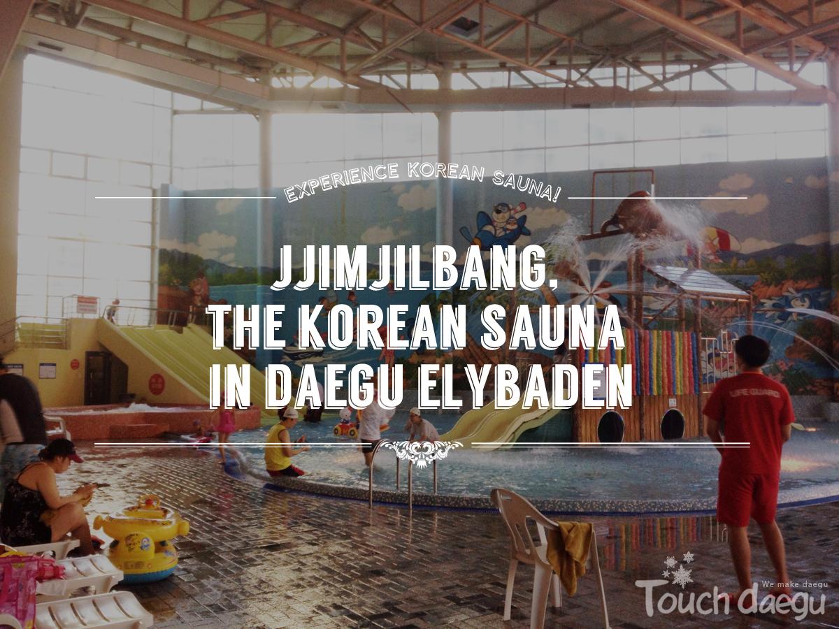 Jjimjilbang, the Korean Sauna in Daegu Elybadin