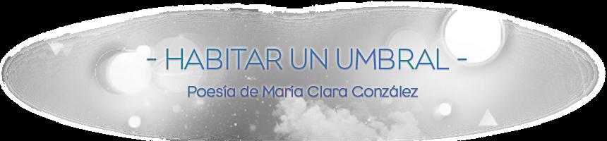 Habitar un umbral - Poesía de María Clara González