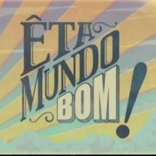 ÊTA MUNDO BOM
