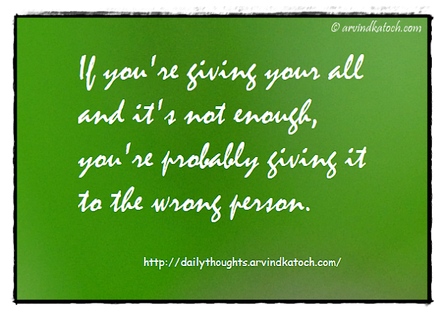 Daily Thought, Quote, enough, wrong person, giving,