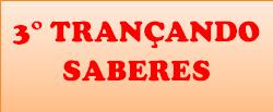3° TRANÇANDO SABERES