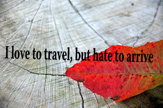 I love to travel, but hate to arrive