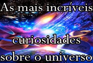 incriveis curiosidades do universo