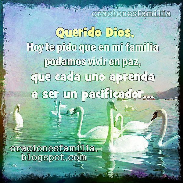 Oraciones familia por Mery Bracho. Señor, te pido que en mi familia podamos vivir en paz, que seamos pacificadores.