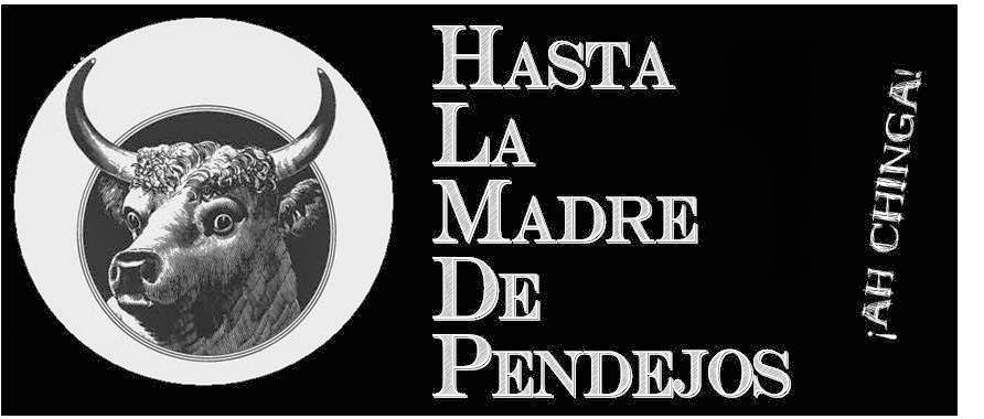 HASTA LA MADRE DE PENDEJOS