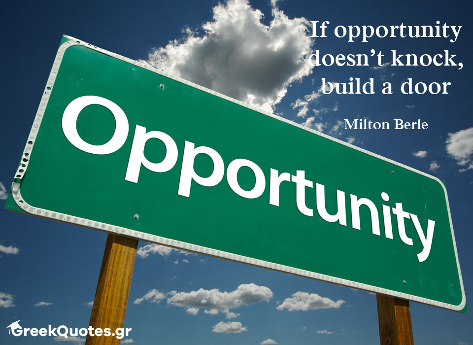 If opportunity doesn't knock, build a door  Milton Berle