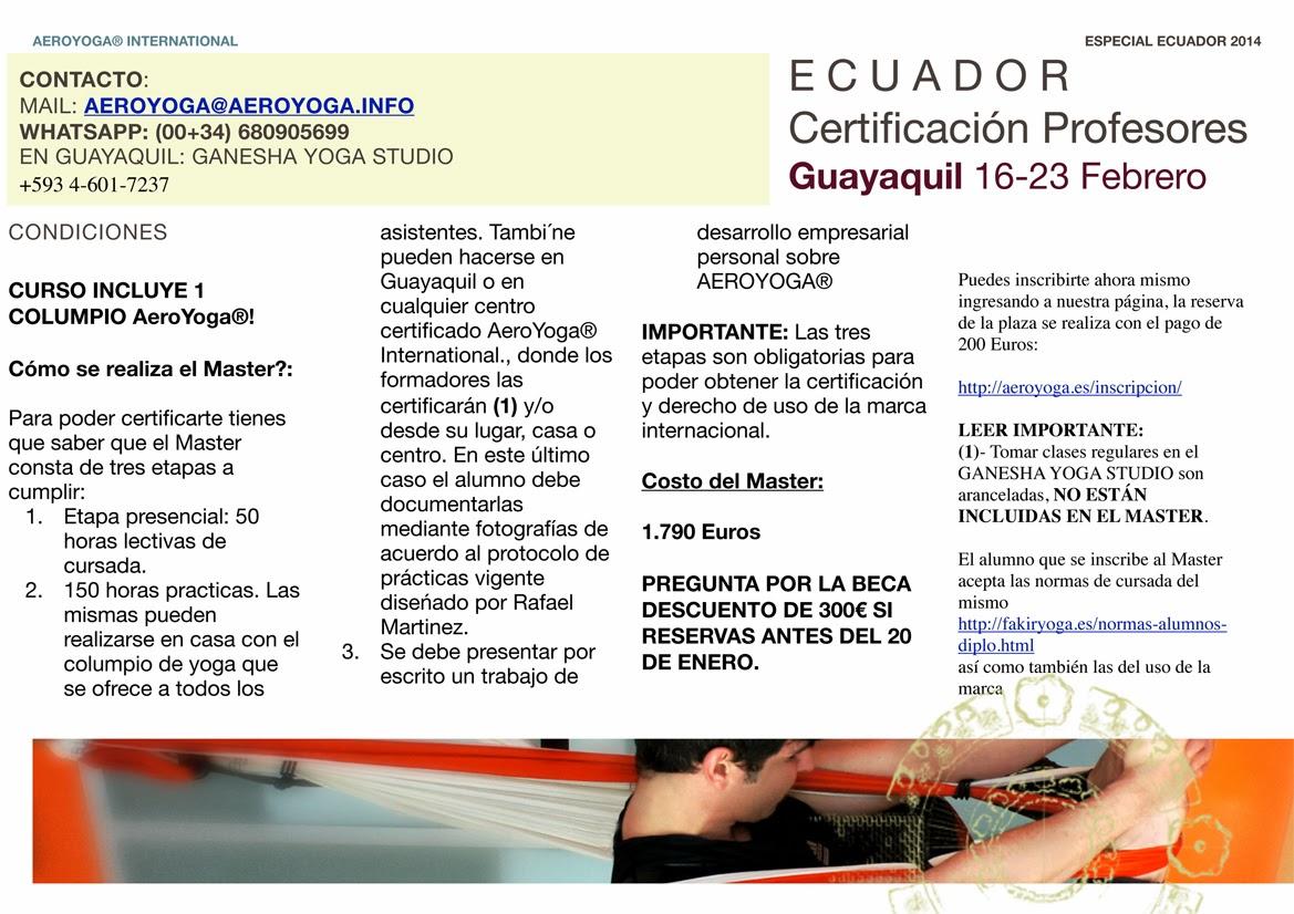 """En unas semanas las salas de Aero Yoga Ecuador Studio (Ganesha Yoga Studio) estarán repletas de estudiantes llegados de toda Latinoamérica: Bienvenidos a todos! los esperamos con los brazos abiertos!. Iniciamos Domingo 16 Feb 2014. www.aeroyoga.es www.yogacreativo.com YA PUEDES OBTENER EN ECUADOR LA PRIMERA CERTIFICACION YOGA AEREO© INTERNATIONAL EN EUROPA Y AMERICA! Certificación Profesores Guayaquil 16-23 FebreroEn unas semanas las salas de Aero Yoga Ecuador Studio (Ganesha Yoga Studio) estarán repletas de estudiantes llegados de toda Latinoamérica: Bienvenidos a todos! los esperamos con los brazos abiertos!. Iniciamos Domingo 16 Feb 2014. www.aeroyoga.es www.yogacreativo.com  YA PUEDES OBTENER EN ECUADOR LA PRIMERA CERTIFICACION YOGA AEREO© INTERNATIONAL EN EUROPA Y AMERICA! Certificación Profesores Guayaquil 16-23 Febrero  """"CUANDO SE DOMINA LA GRAVEDAD Y CESA LA RESISTENCIA EL CUERPO EXPRESA SU MAXIMO POTENCIAL"""" Antiguo precepto hindu"""