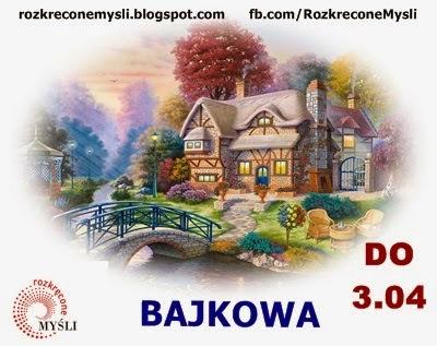 http://rozkreconemysli.blogspot.com/2014/03/wyzwanie-marzec-do-304-bajkowa.html