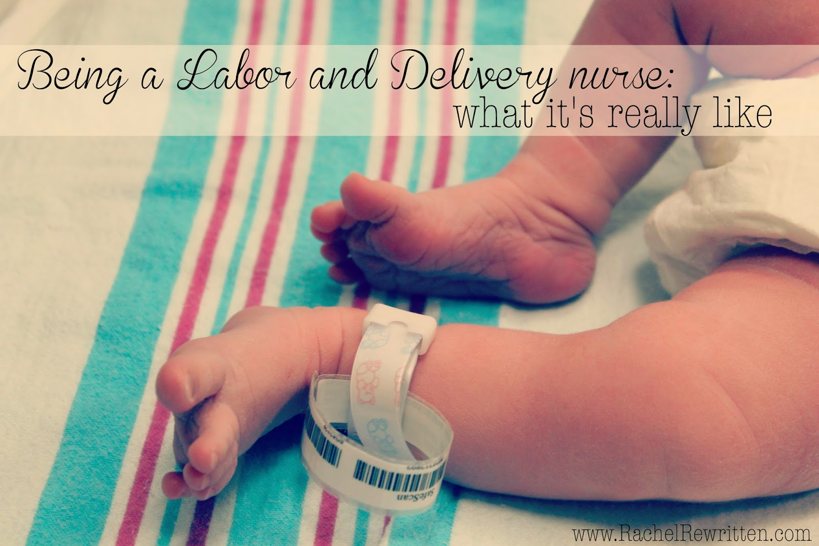 Rachel Rewritten: Being a Labor and Delivery Nurse // What It's ...