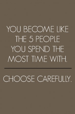You become like the five people you spend the most time with