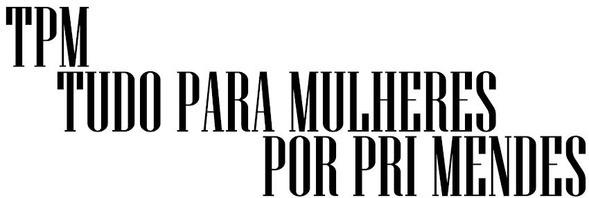 TPM (Tudo Pra Mulher) by Pri Mendes