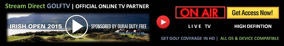 Click Here Dubai Duty Free Irish Open 2015 Full Access