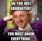Oh you just graduated? You must know everything - Funny comment