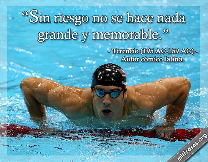 Sin riesgo no se hace nada grande y memorable. frases de Terencio (195 AC-159 AC) Autor cómico latino. nadador ganando oro