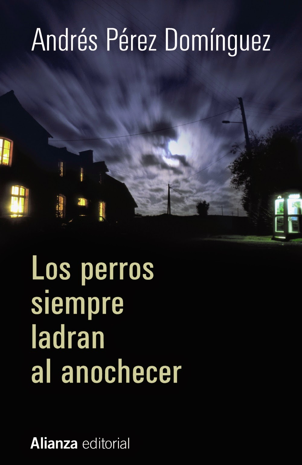 Los perros siempre ladran al anochecer - Andrés Pérez Domínguez (2015)