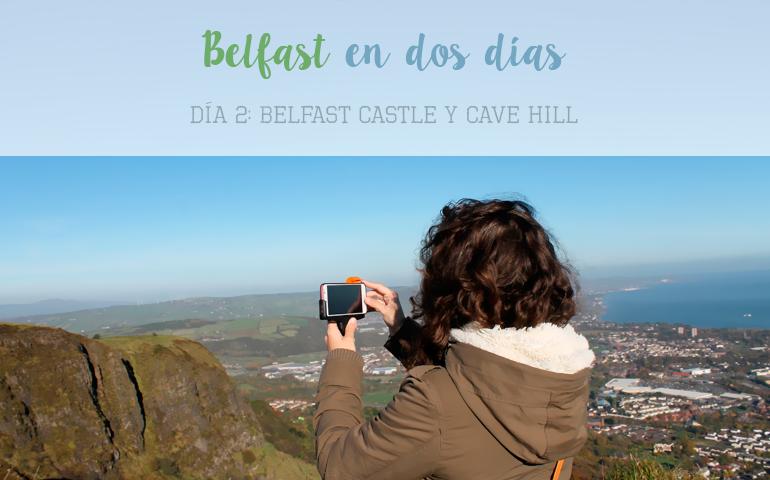 belfast dos días castle cave hill