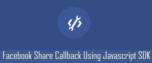 How to give callback on a Facebook share using Facebook javascript SDK