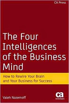 The Four Intelligences of the Business Mind: How to Rewire Your Brain and Your Business for Success