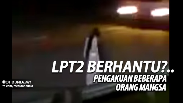 LPT2 Berhantu? Cerita Daripada Beberapa Orang Mangsa Kemalangan