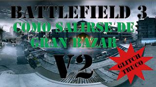 Battlefield 3 Como salirse de Gran Bazar