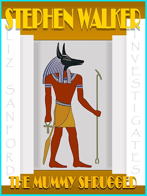 The Mummy Shrugged, by Stephen Walker, a Liz Sanford mystery, Anubis, the jackal headed ancient egyptian god of death, on a gold and white background