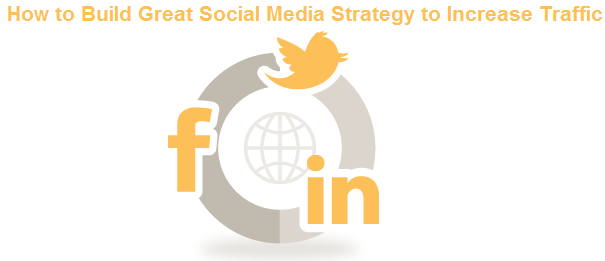 How to Build Great Social Media Strategy to Increase Traffic