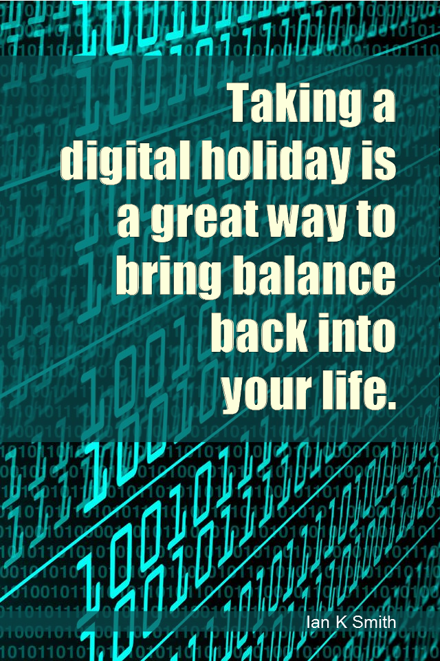 visual quote - image quotation for BALANCE - Taking a digital holiday is a great way to bring balance back into your life. - Ian K Smith