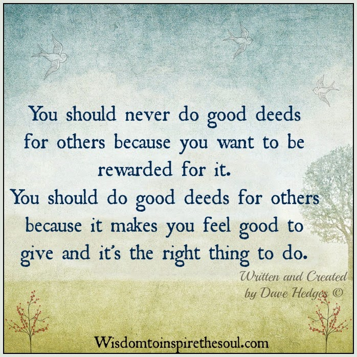 """essay on good deeds are always rewarded If you are the way i was, just remember that all good deeds — no  """"whoever  guides [another] to a good deed will get a reward similar to the."""
