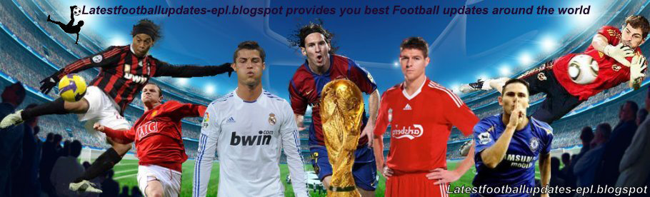 Latest Football News |English Premier League|Spanish la liga| Football World Cup 2014