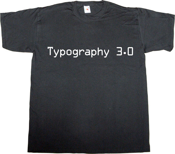 typography typeface type design future t-shirt ephemeral-t-shirts