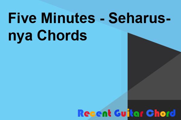 Five Minutes - Seharusnya Chords