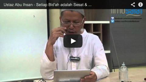 Ustaz Abu Ihsan – Setiap Bid'ah adalah Sesat & Tercela