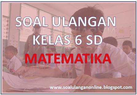 Latihan Soal Uas Matematika Kelas 6 Vi Sd Semester 1 Ganjil Soal Ulangan Online