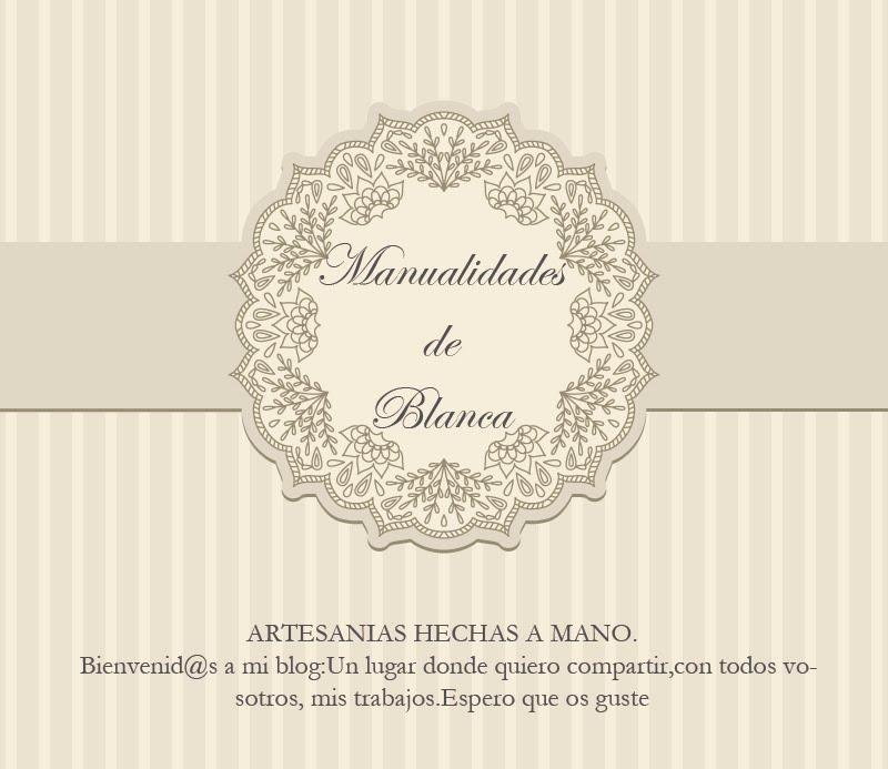 LAS MANUALIDADES DE BLANCA