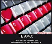 Te Amo: Decirlo es Fácil, Sentirlo es Bello, pero demostrarlo es Amor . (amar)