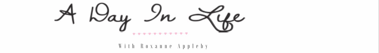 A Day In Life | Roxanne Appleby
