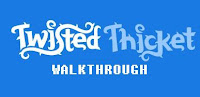 Twisted Thicket walkthrough.