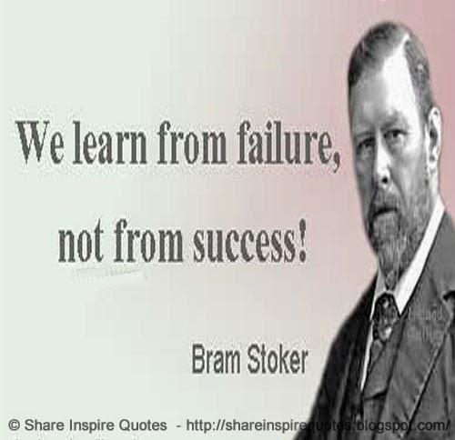 we learn from failure not success Many of us avoid the prospect of failure in fact, we're so focused on not failing that we don't aim failure is as powerful a tool as any in reaching great success failure and defeat are life's greatest either way, you'll learn more than ever about your strengths.