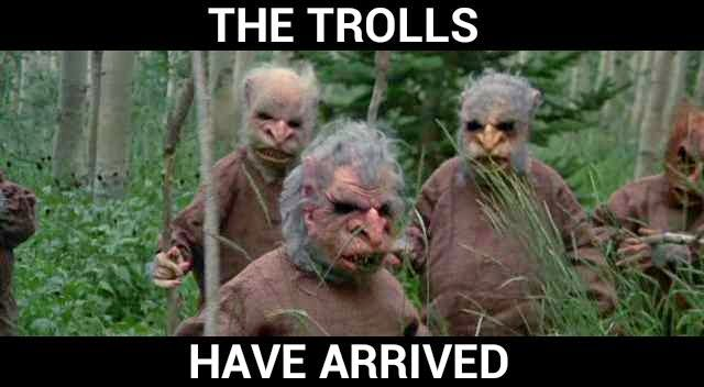 the trolls have arrived
