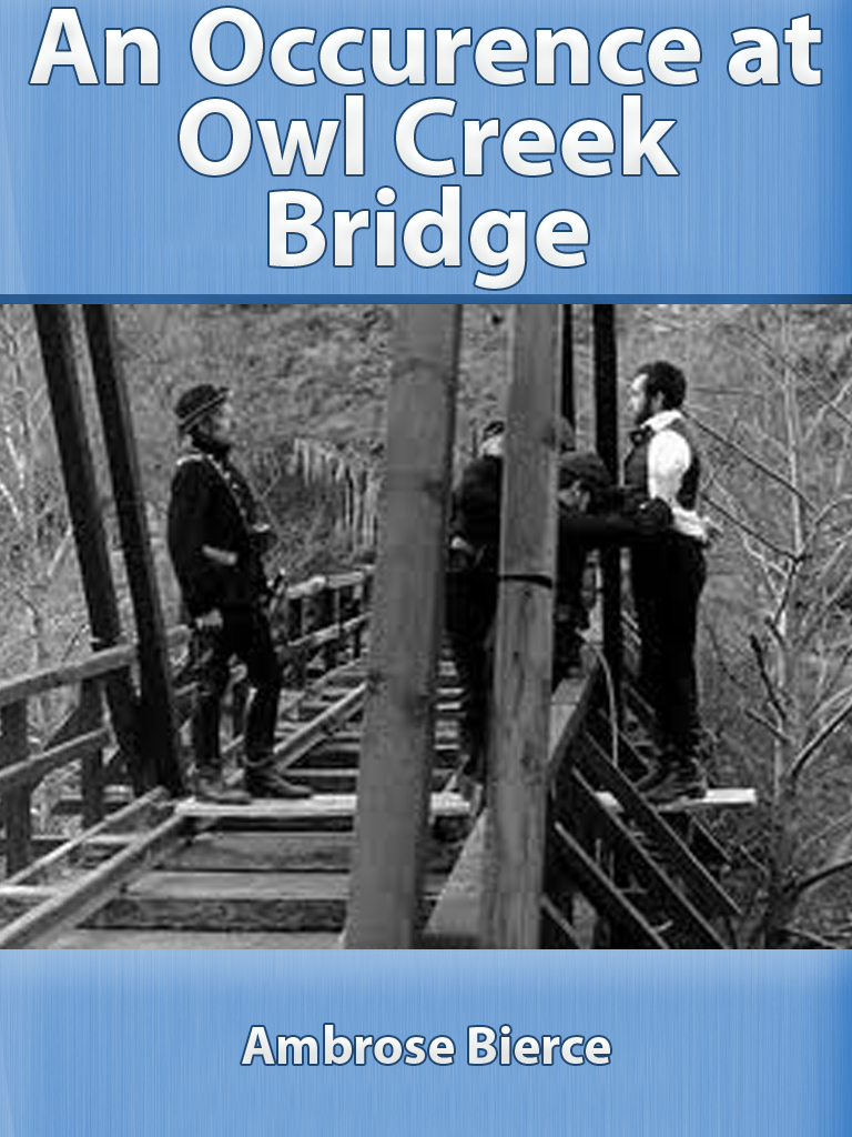 an analysis of an occurence at owl creek bridge by ambrose bierce Literary analysis: point of view because the narrator is the voice that tells a story, the reader an occurrence at owl creek bridge ambrose bierce 10 20 i.