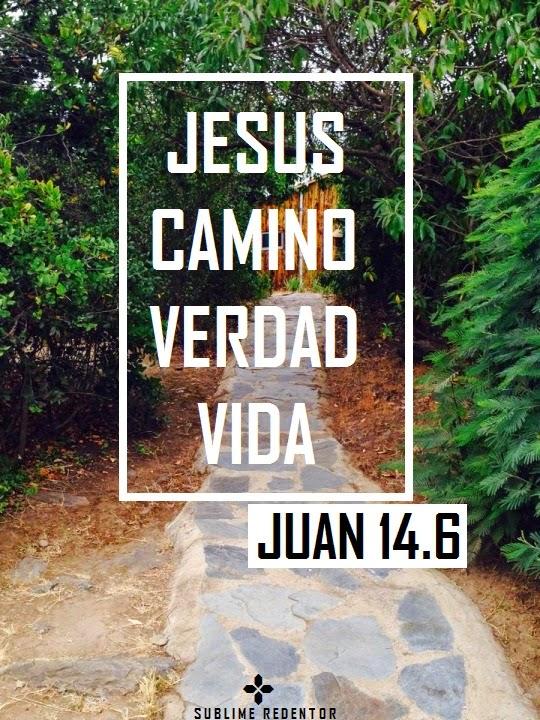 ÉL es el Camino, la Verdad y la Vida