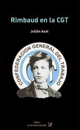 JULIÁN AXAT Rimbaud en la CGT