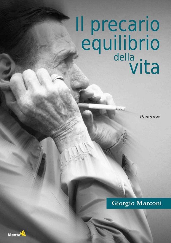 il precario equilibrio della vita frasi - Il precario equilibrio della vita Giorgio Marconi