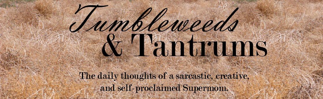 Tumbleweeds & Tantrums