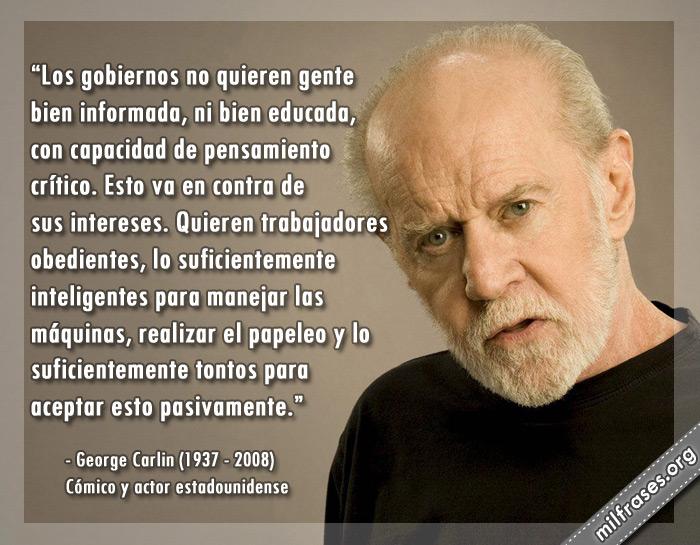 Frases de George Carlin, los gobiernos no quieren gente bien informada ni bien educada