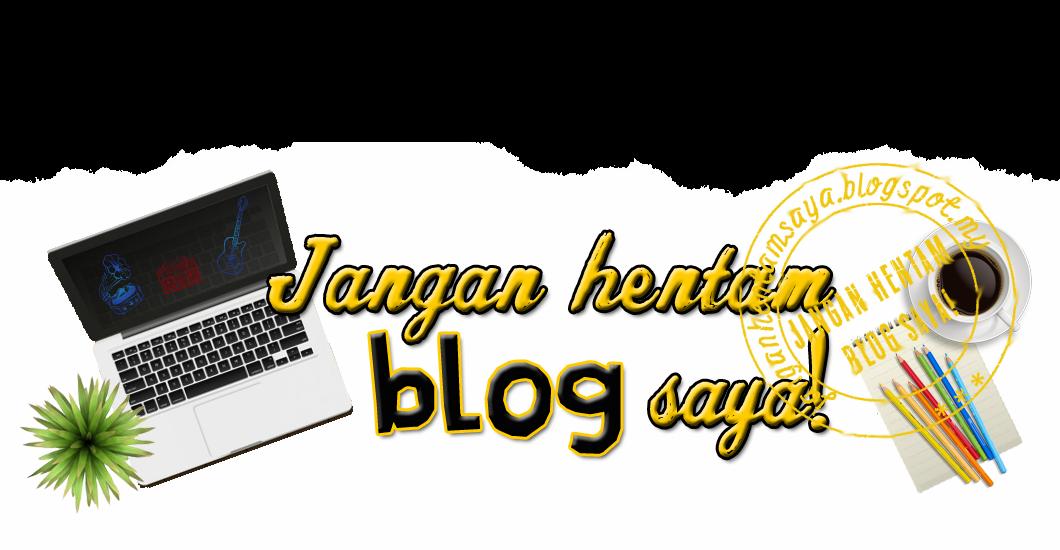 Blogku Divo, So Jangan Hentam Blog Saya!!