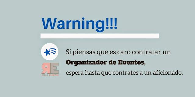 Warning: Si piensas que es caro contratar un Organizador de Eventos, espera hasta que contrates a un aficionado.