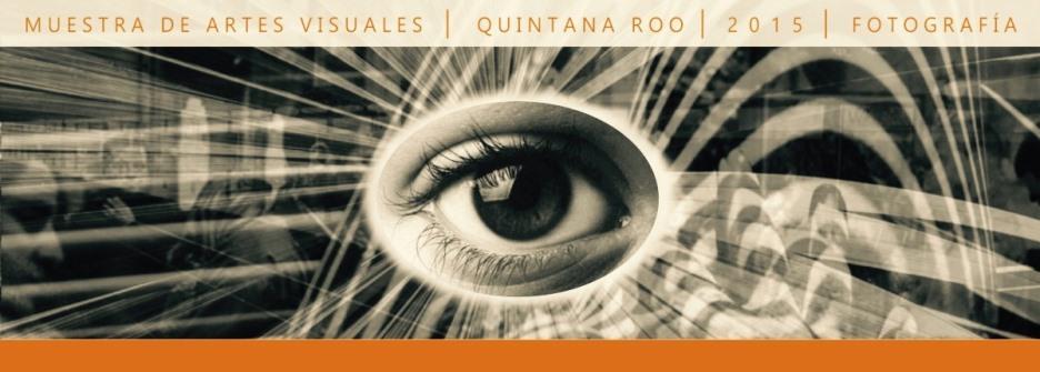Muestra de Artes Visuales Quintana Roo 2015. Fotografía