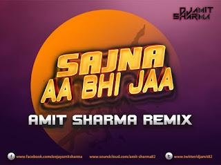 Sajna+Aa+Bhi+Jaa+Amit+Sharma+Remix
