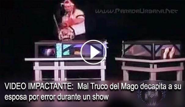 VIDEO ESCALOFRIANTE - Truco le sale mal a Mago y decapita a su esposa por error durante un show